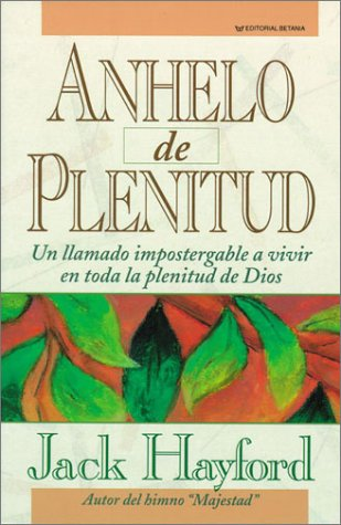 Anhelo De Plenitud/a Passion for Fullness (Spanish Edition) (9780881130546) by Jack W. Hayford