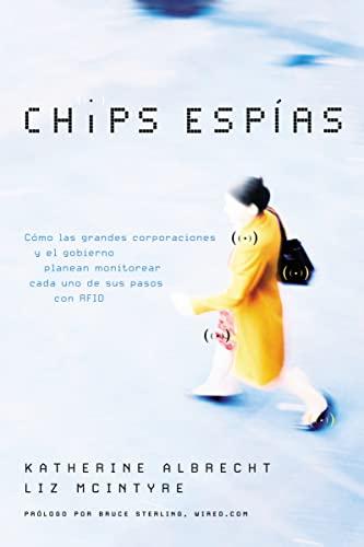 9780881130669: Chips espías: Cómo las grandes corporaciones y el gobierno planean monitorear cada uno de sus pasos con RFID (Spanish Edition)