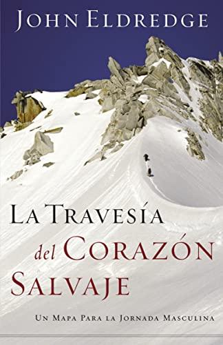 9780881130829: La travesía del corazón salvaje: Un mapa para la jornada masculina (Spanish Edition)