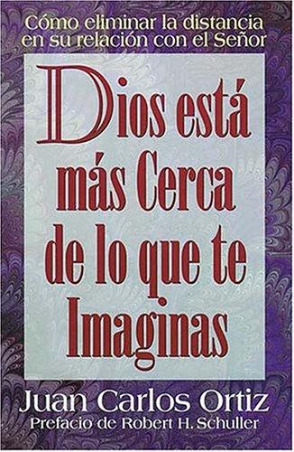 Dios Está Más Cerca De Lo Que Te Imaginas: Ortiz, Juan Carlos