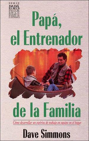 Papa, El Etrenador De LA Familia/Dad the Family Coach (Dad, the Family Shepherd Series) (...