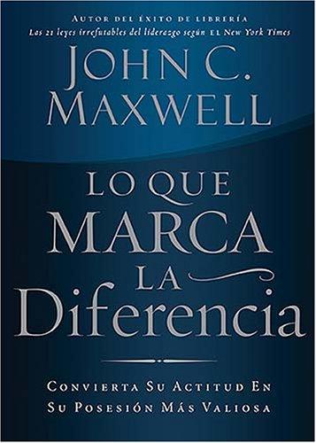 9780881133103: Lo que marca la diferencia: Convierta su actitud en su posesión más valiosa (Spanish Edition)