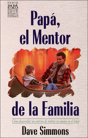9780881133479: Papa, El Mentor De LA Familia/Dad, the Family Mentor (Dad, the Family Shepherd Series) (Spanish Edition)