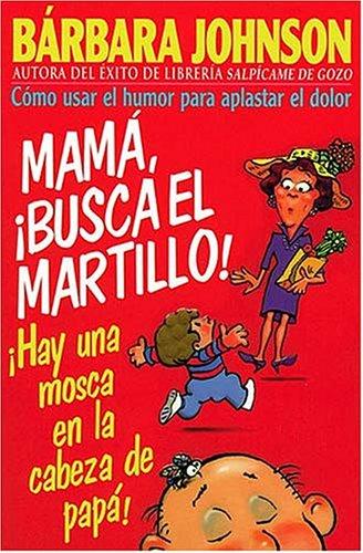 ¡mamá, Busca El Martillo! ¡hay Una Mosca En La Cabeza De Papá! (0881133523) by Johnson, Barbara