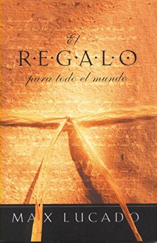 El Regalo Para Todo El Mundoel Regalo Para Todo El Mundo (0881135542) by Max Lucado