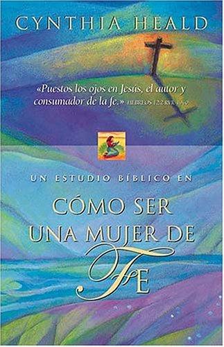 Cómo Ser Una Mujer De Fe (0881136573) by Cynthia Heald