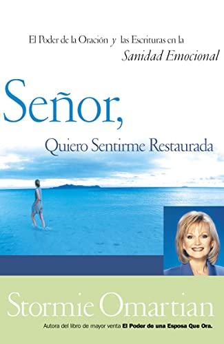 9780881137095: Senor, Quiero Sentirme Restaurada: El Poder de La Oracion y de Las Escrituras En La Sanidad Emocional = Lord, I Want to Be Whole