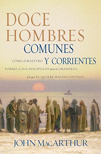 9780881137774: Doce Hombres Comunes y Corrientes: Como El Maestro Formo a Sus Discipulos Para La Grandeza, y Lo Que El Quiere Hacer Contigo = 12 Common Men
