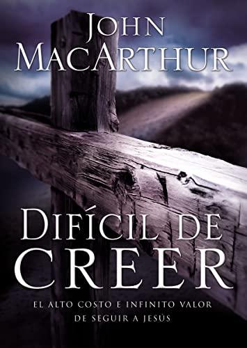 Difícil de Creer: El alto costo e infinito valor de seguir a Jesús (Spanish Edition) (0881137871) by John F. MacArthur