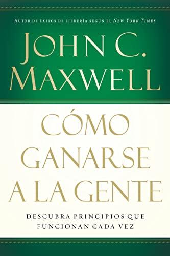9780881138092: Cómo ganarse a la gente: Descubra los principios que siempre funcionan con las personas (Spanish Edition)