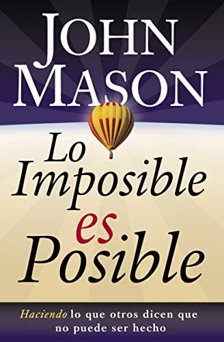 9780881138306: Lo Imposible Es Posible: Haciendo Lo Que Otros Dicen Que No Puede Ser Hecho