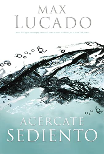 Acércate sediento (Spanish Edition) (9780881138351) by Max Lucado