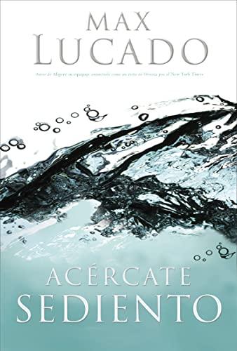 Acércate sediento (Spanish Edition) (9780881138351) by Max Lucado