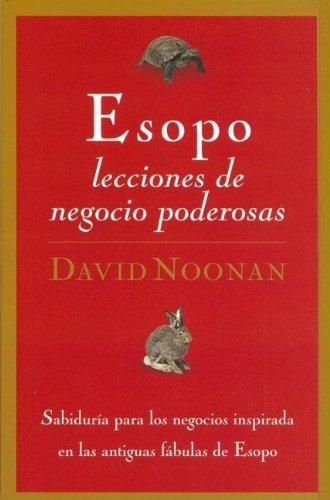 Esopo, lecciones de negocios poderosas: Conceptos de: Noonan, David
