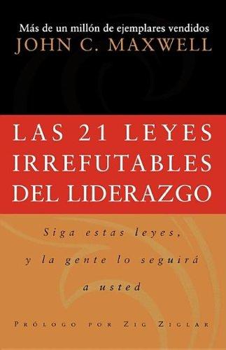 9780881139310: Las 21 leyes irrefutables del liderazgo: Follow Them and People Will Follow You (Spanish Edition)