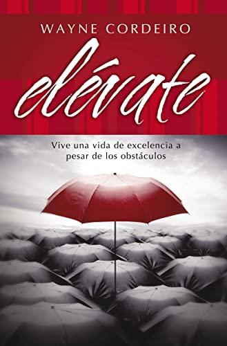 9780881139495: Elévate: Vive una vida de excelencia a pesar de los obstáculos (Spanish Edition)