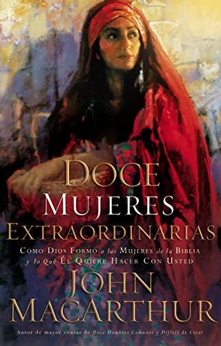 9780881139624: Doce mujeres extraordinarias: Cómo Dios formó a las mujeres de la Biblia y lo qué Él quiere hacer con usted (Spanish Edition)