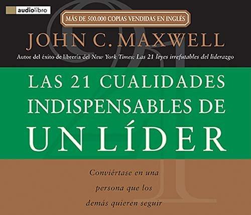 9780881139907: Las 21 cualidades indispensables de un líder: Conviértase en una persona que los demás quieren seguir (Spanish Edition)