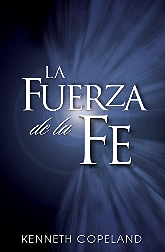 La Fuerza de La Fe (The Force of Faith) (Spanish Edition) (0881142980) by Kenneth Copeland