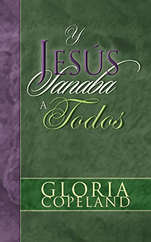 Y Jesus Sanaba a Todos And Jesus Healed Them All Spanish Edition: Gloria Copeland
