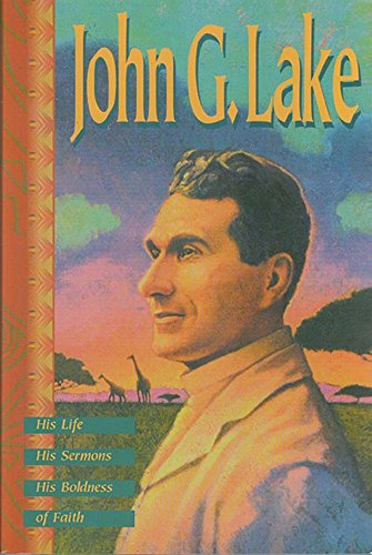 9780881149623: John G. Lake: His Life, His Sermons, His Boldness of Faith