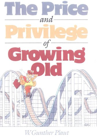 The Price and Privilege of Growing Old: Plaut, W. Gunther