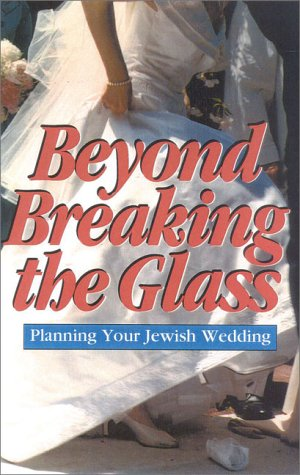 9780881230970: Beyond Breaking the Glass: A Spiritual Guide to Your Jewish Wedding