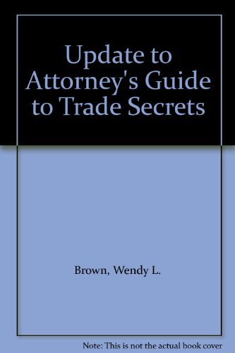 Update to Attorney's Guide to Trade Secrets: Brown, Wendy L.