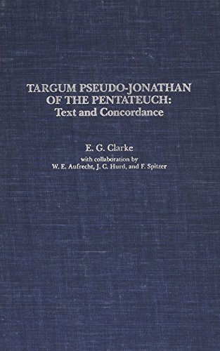 Targum Pseudo-Jonathan of the Pentateuch: Text and Concordance. E[rnest ] G[eorge] Clarke with co...