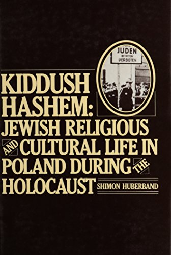 Kiddush Hashem: Jewish Religious and Cultural Life in Poland During the Holocaust (0881251186) by Huberband, Shimon; Gurock, Jeffrey S.; Hirt, Robert S.