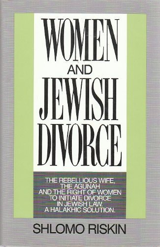9780881251227: Women and Jewish Divorce: The Rebellious Wife, the Agunah and the Right of Women to Initiate Divorce, in Jewish Law, a Halakhic Solution (English and Hebrew Edition)