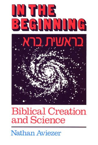 In the Beginning: Biblical Creation and Science: Aviezer, Nathan