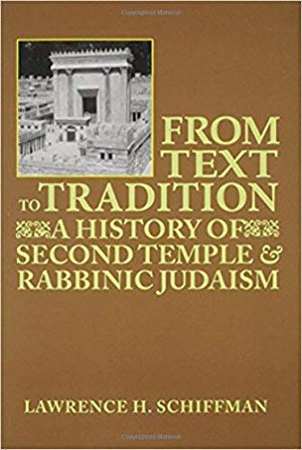 From Text to Tradition: A History of Second Temple and Rabbinic Judaism: Lawrence H. Schiffman