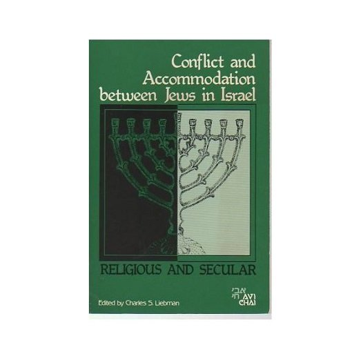 Conflict and Accommodation Between Jews in Israel : Religious and Secular