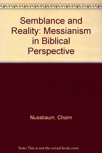 Semblance and Reality: Messianism in Biblical Perspective: Nussbaum, Chaim