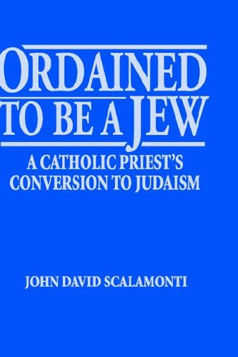 Ordained to be a Jew: Scalamanti,John David