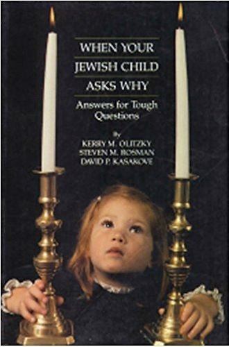 When Your Jewish Child Asks Why: Answers for Tough Questions (0881254525) by Kerry M. Olitzky; Steven M. Rosman; David P. Kasakove
