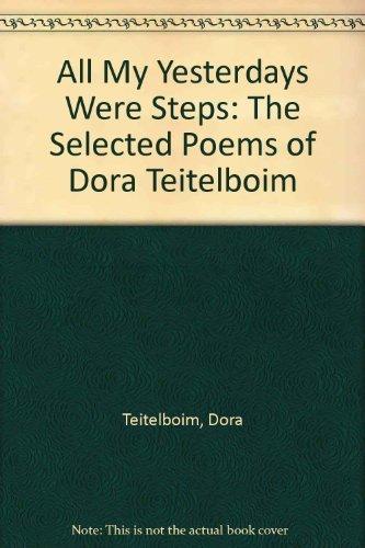 All My Yesterdays Were Steps: Selected Poems: Dora Teitelboim; Editor-Aaron