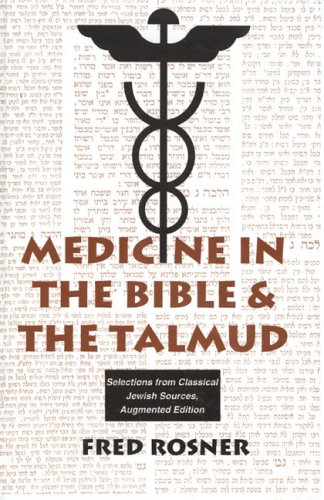 Medicine in the Bible and the Talmud: Selections from Classical Jewish Sources: Vol 5: Fred Rosner