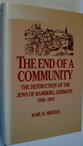 9780881255515: The End of a Community: The Destruction of the Jews of Bamberg, Germany, 1938-1942