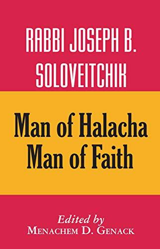 Rabbi Joseph B. Soloveitchik: Man of Halacha, Man of Faith: Genak, Menahem Dov Ben Hayim Y, and ...