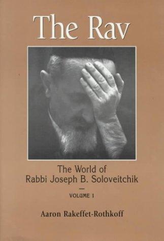 The Rav: The World of Rabbi Joseph: Aaron Rakeffet-Rothkoff; Editor-Joseph