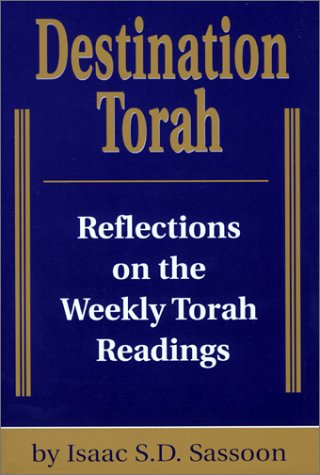 Destination Torah: Notes and Reflections on Selected Verses from the Weekly Torah Readings: Isaac D...