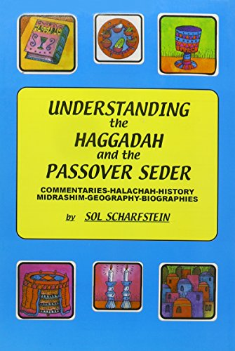 Understanding the Haggadah and the Passover Seder: Commentaries-Halacha-History-Midrashim-Geography -Biographies (9780881257120) by Sol Scharfstein; Sol Scharfstein