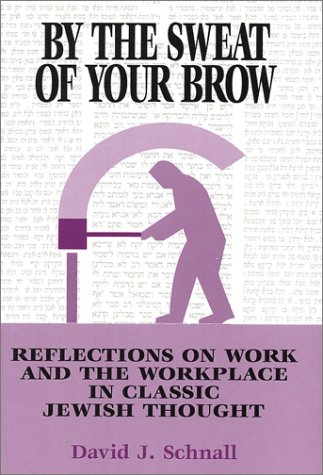 9780881257519: By the Sweat of Your Brow: Reflections on Work and the Workplace in Classic Jewish Thought