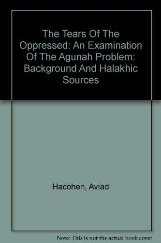 9780881258677: The Tears Of The Oppressed: An Examination Of The Agunah Problem: Background And Halakhic Sources (English and Hebrew Edition)