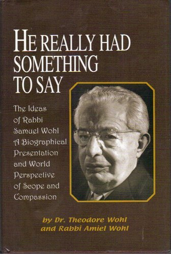 9780881258776: He Really Had Something to Say: The Ideas of Rabbi Samuel Wohl--A Biographical Presentation and World Perspective of Scope and Compassion