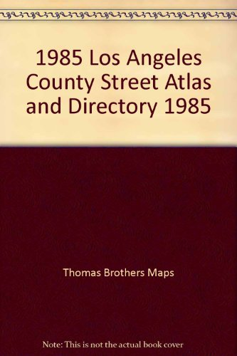 1985 Los Angeles County Street Atlas and Directory 1985: Thomas Brothers Maps