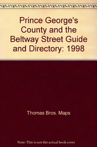 Prince George's County and the Beltway Street Guide and Directory: 1998: Maps, Thomas Bros.