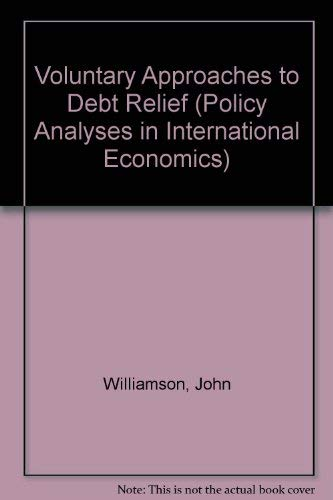 Voluntary Approaches to Debt Relief (Policy Analyses in International Economics): Williamson, John